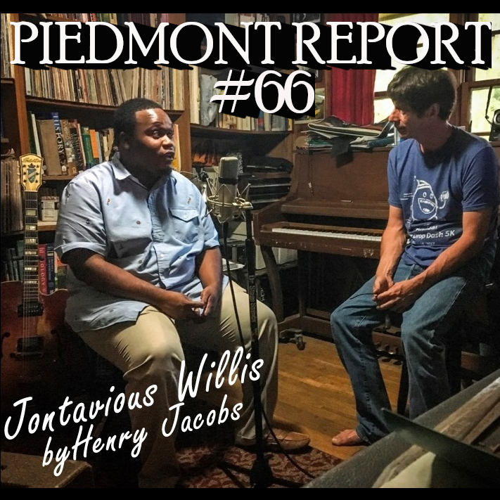 Piedmont Report 66 (Jontavious Willis Special, orig aired Jun 2017)