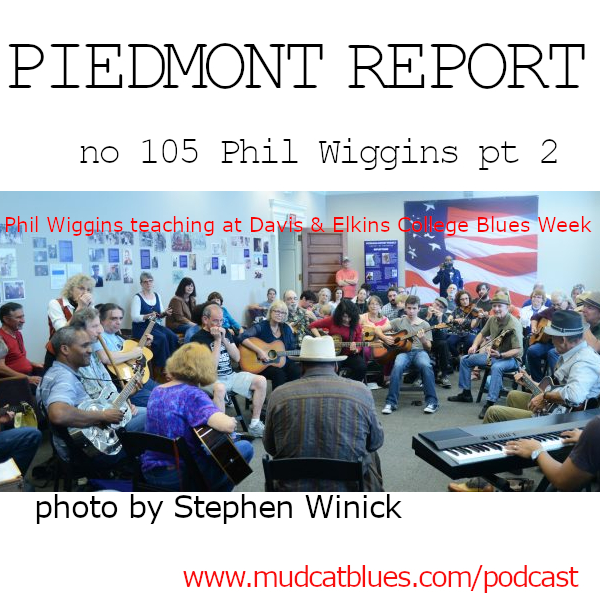 Piedmont Report 105 (Phil Wiggins, Part 2)