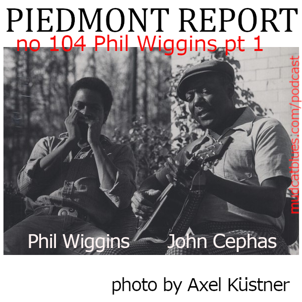 Piedmont Report 104 (Phil Wiggins, Part 1)